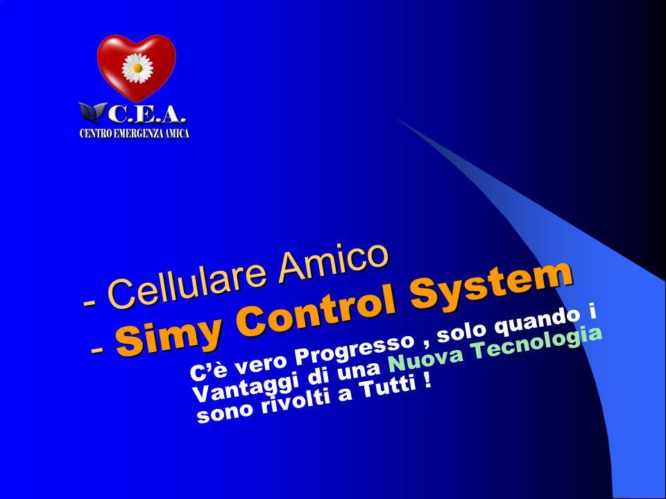 - Cellulare Amico - Simy Control System Cè vero Progresso, solo quando i Vantaggi di una Nuova Tecnologia sono rivolti a Tutti !