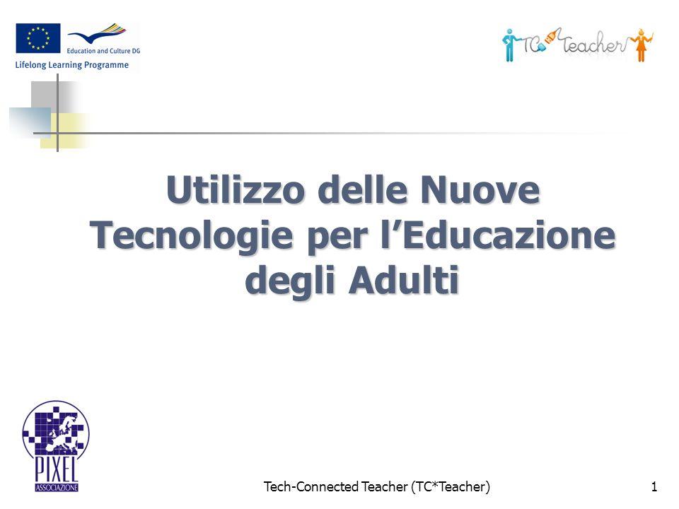 Tech-Connected Teacher (TC*Teacher)1 Utilizzo delle Nuove Tecnologie per lEducazione degli Adulti