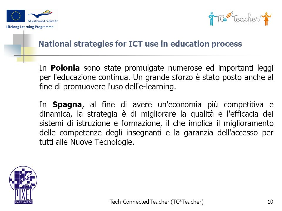 Tech-Connected Teacher (TC*Teacher)10 National strategies for ICT use in education process In Polonia sono state promulgate numerose ed importanti leggi per l educazione continua.