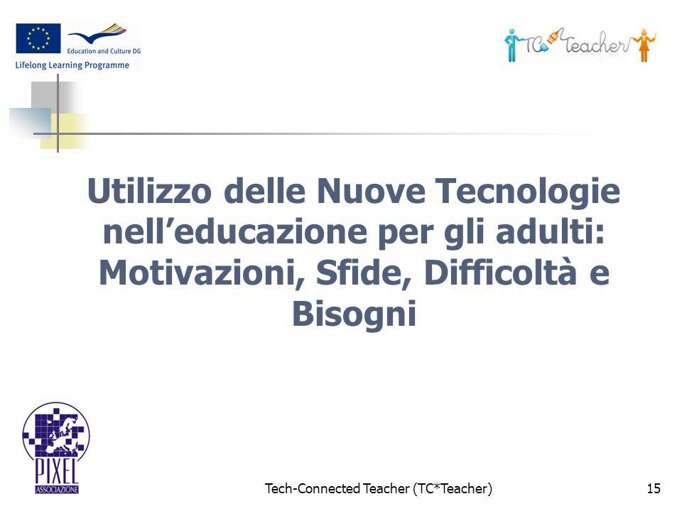 Tech-Connected Teacher (TC*Teacher)15 Utilizzo delle Nuove Tecnologie nelleducazione per gli adulti: Motivazioni, Sfide, Difficoltà e Bisogni
