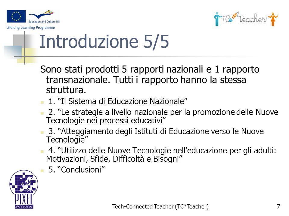 Tech-Connected Teacher (TC*Teacher)7 Introduzione 5/5 Sono stati prodotti 5 rapporti nazionali e 1 rapporto transnazionale.