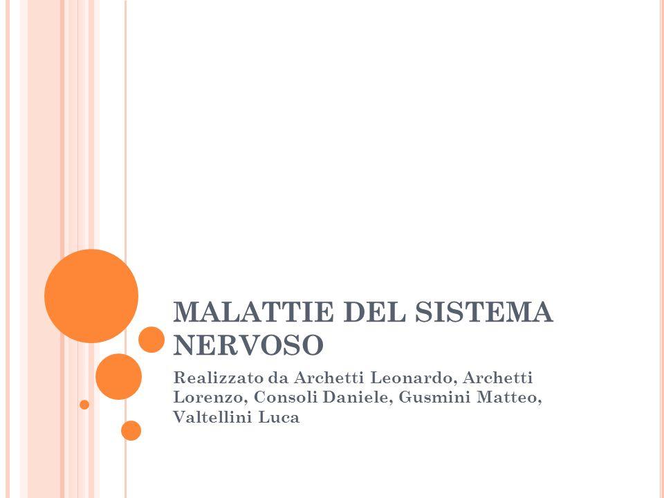MALATTIE DEL SISTEMA NERVOSO Realizzato da Archetti Leonardo, Archetti Lorenzo, Consoli Daniele, Gusmini Matteo, Valtellini Luca
