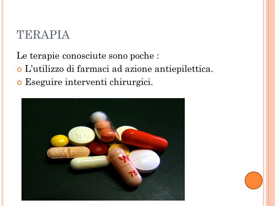 TERAPIA Le terapie conosciute sono poche : Lutilizzo di farmaci ad azione antiepilettica. Eseguire interventi chirurgici.