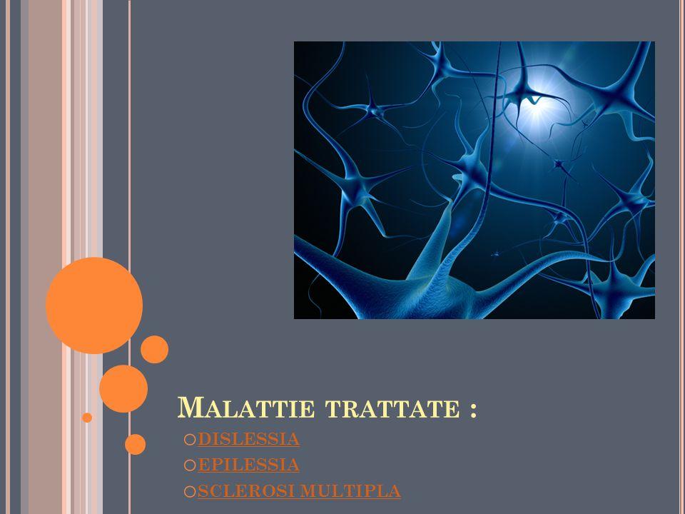 M ALATTIE TRATTATE : o DISLESSIA DISLESSIA o EPILESSIA EPILESSIA o SCLEROSI MULTIPLA SCLEROSI MULTIPLA