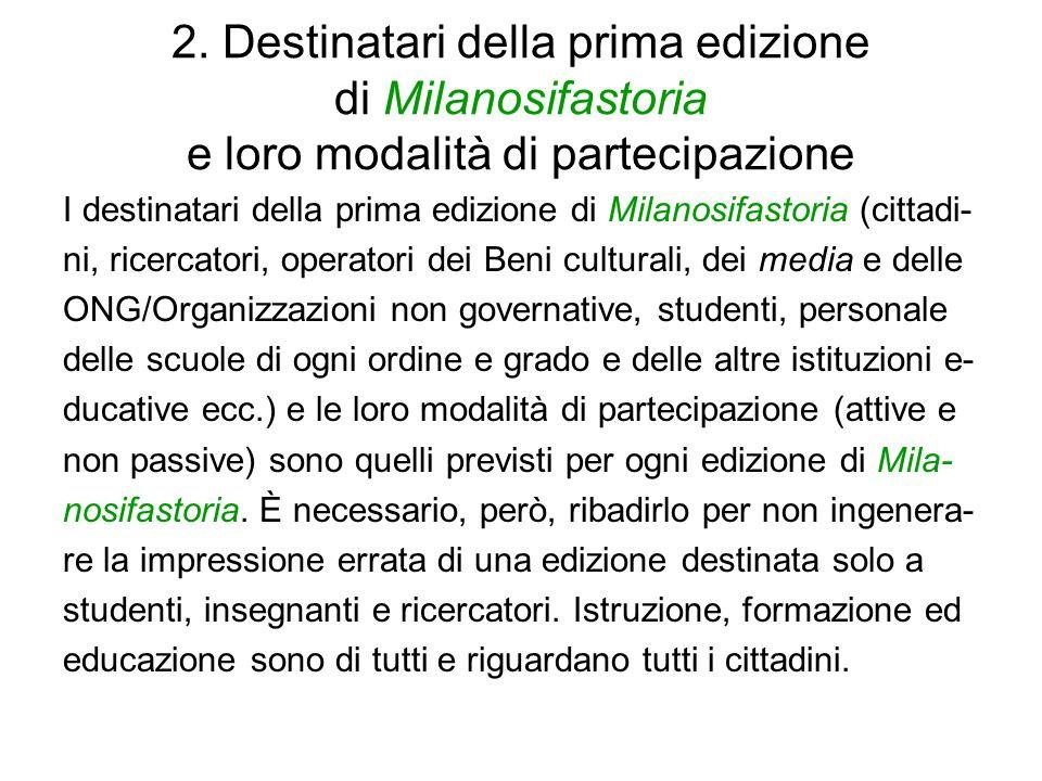 2. Destinatari della prima edizione di Milanosifastoria e loro modalità di partecipazione I destinatari della prima edizione di Milanosifastoria (citt
