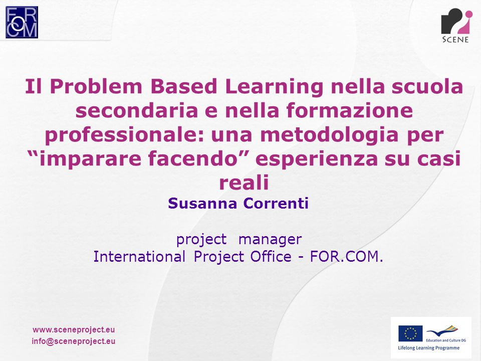 www.sceneproject.eu info@sceneproject.eu Il Problem Based Learning nella scuola secondaria e nella formazione professionale: una metodologia per impar
