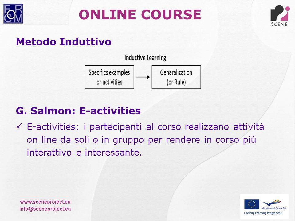 www.sceneproject.eu info@sceneproject.eu Metodo Induttivo G. Salmon: E-activities E-activities: i partecipanti al corso realizzano attività on line da