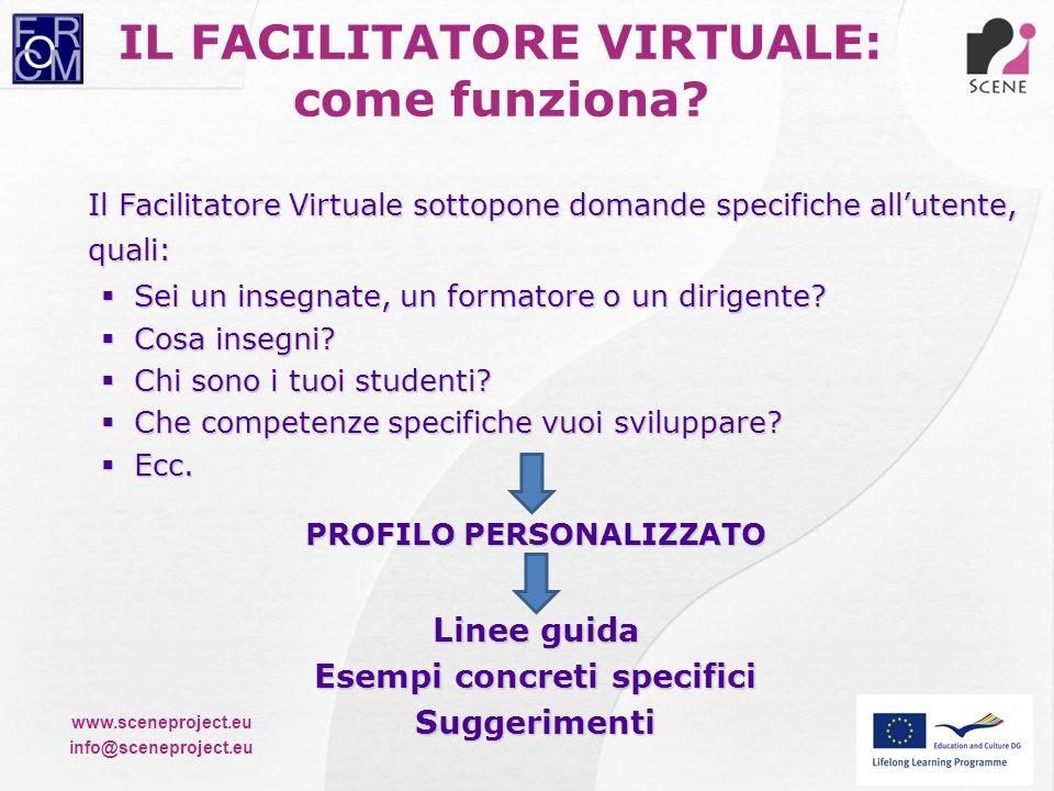 www.sceneproject.eu info@sceneproject.eu Il Facilitatore Virtuale sottopone domande specifiche allutente, quali: Sei un insegnate, un formatore o un d