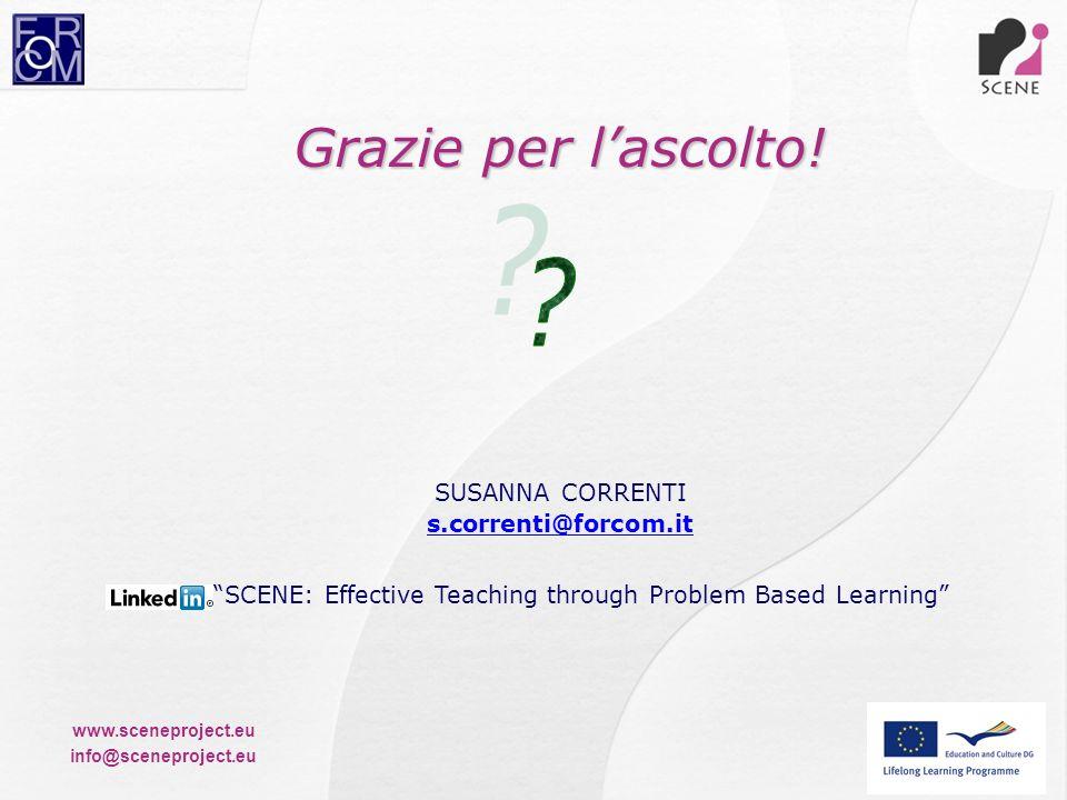 www.sceneproject.eu info@sceneproject.eu Grazie per lascolto! SUSANNA CORRENTI s.correnti@forcom.it SCENE: Effective Teaching through Problem Based Le