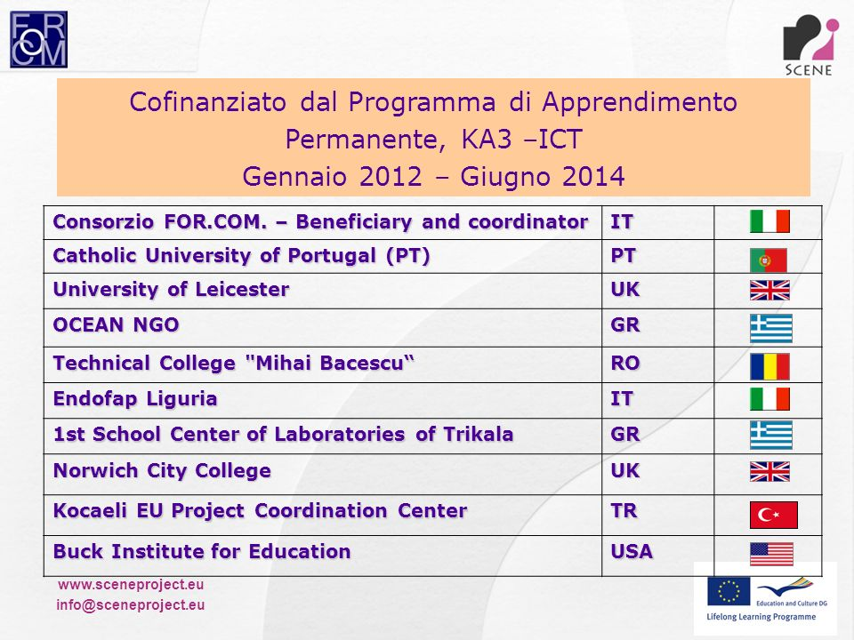 www.sceneproject.eu info@sceneproject.eu Formare insegnanti e dirigenti scolastici della scuola secondaria, formatori e direttori didattici della formazione continua sullutilizzo della metodologia formativa PROBLEM-BASED LEARNING (PBL) Obiettivo