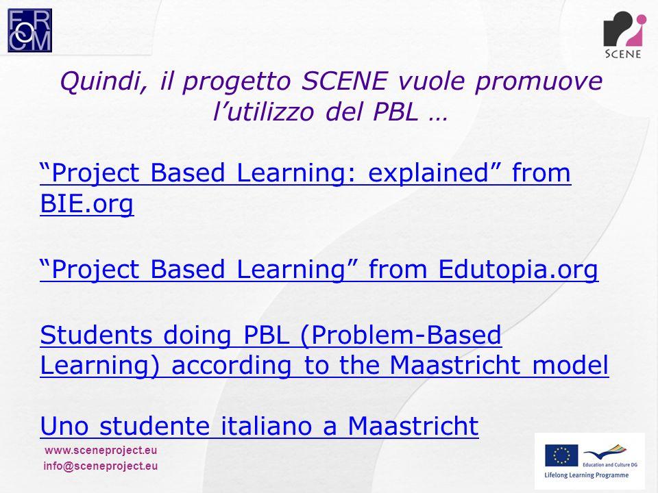 www.sceneproject.eu info@sceneproject.eu Quindi, il progetto SCENE vuole promuove lutilizzo del PBL … Project Based Learning: explained from BIE.org P