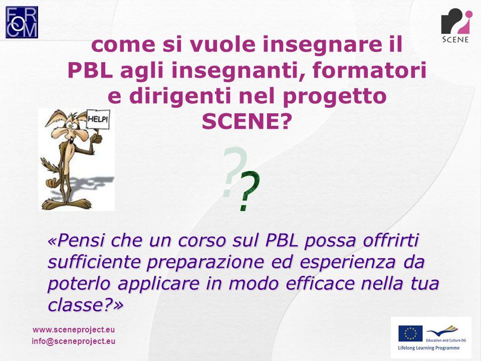 www.sceneproject.eu info@sceneproject.eu come si vuole insegnare il PBL agli insegnanti, formatori e dirigenti nel progetto SCENE? « Pensi che un cors