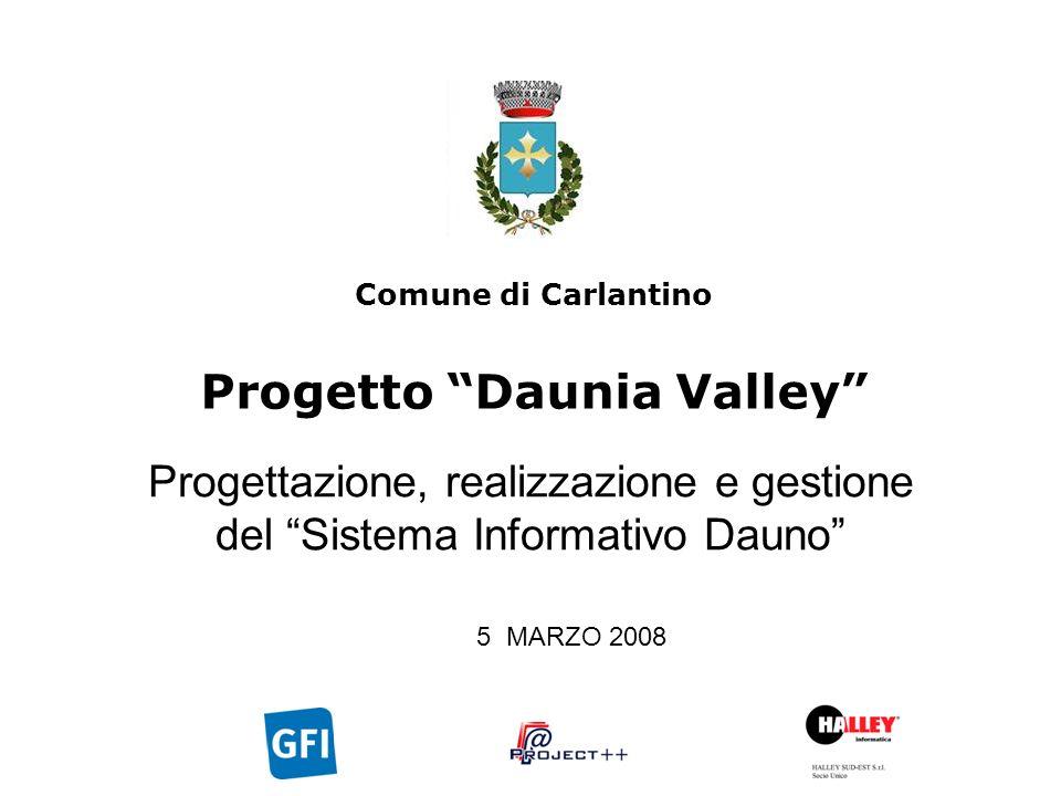 Progettazione, realizzazione e gestione del Sistema Informativo Dauno Comune di Carlantino Progetto Daunia Valley 5 MARZO 2008