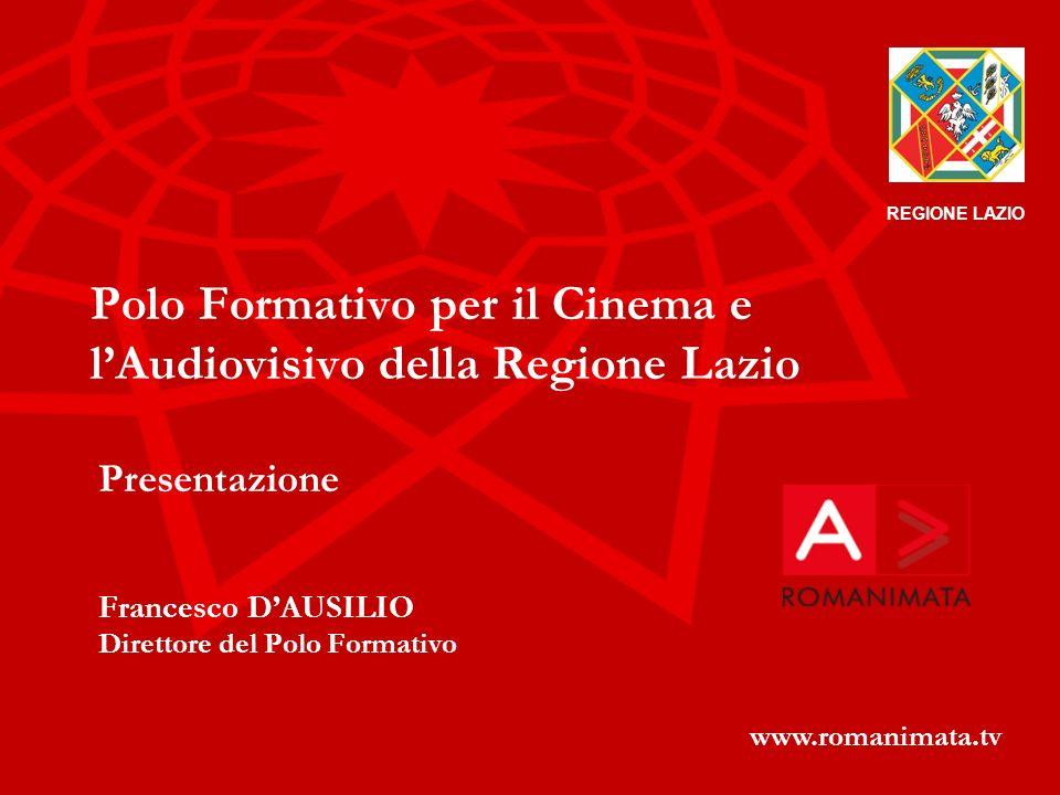 Polo Formativo per il Cinema e lAudiovisivo della Regione Lazio Presentazione Francesco DAUSILIO Direttore del Polo Formativo www.romanimata.tv REGIONE LAZIO