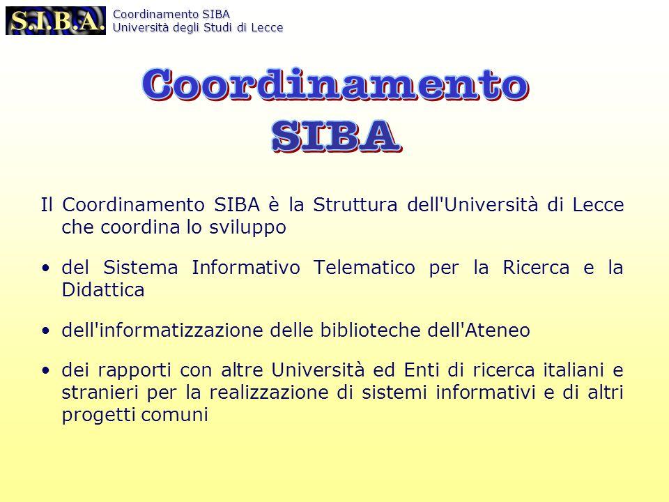 Coordinamento SIBA Università degli Studi di Lecce Il Coordinamento SIBA offre all utenza scientifica ed agli studenti la possibilità di accedere a un Sistema coordinato di risorse elettroniche, bibliografiche, documentarie, full-text e multimediali.