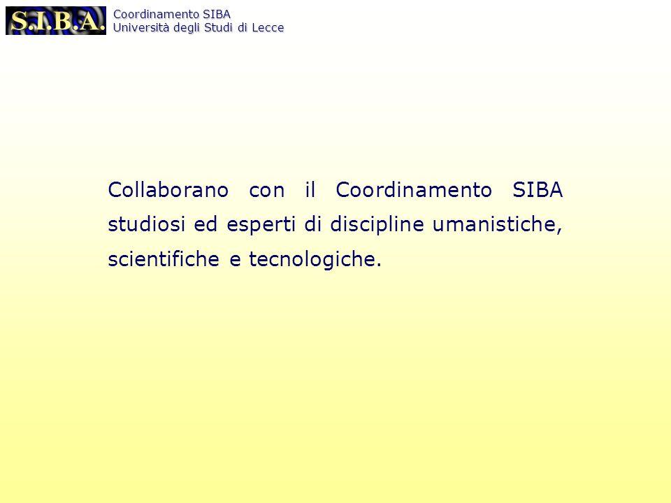 Coordinamento SIBA Università degli Studi di Lecce Collaborano con il Coordinamento SIBA studiosi ed esperti di discipline umanistiche, scientifiche e tecnologiche.