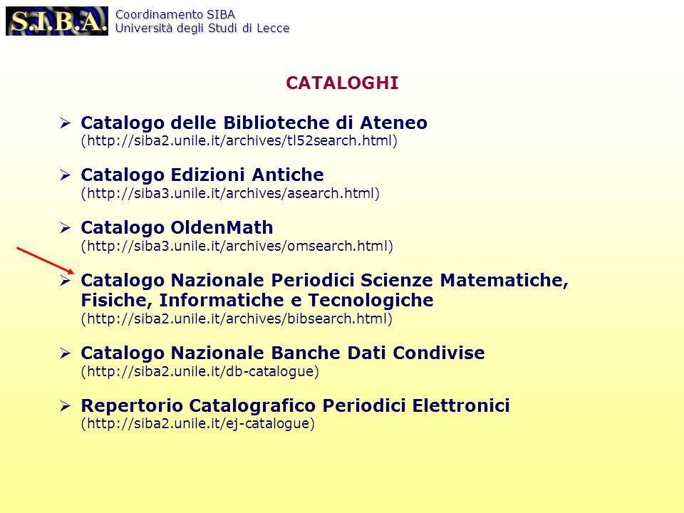 Coordinamento SIBA Università degli Studi di Lecce Catalogo delle Biblioteche di Ateneo (http://siba2.unile.it/archives/tl52search.html) Catalogo Edizioni Antiche (http://siba3.unile.it/archives/asearch.html) Catalogo OldenMath (http://siba3.unile.it/archives/omsearch.html) Catalogo Nazionale Periodici Scienze Matematiche, Fisiche, Informatiche e Tecnologiche (http://siba2.unile.it/archives/bibsearch.html) Catalogo Nazionale Banche Dati Condivise (http://siba2.unile.it/db-catalogue) Repertorio Catalografico Periodici Elettronici (http://siba2.unile.it/ej-catalogue) CATALOGHI