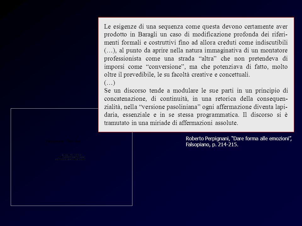 Perpignani / Pasolini Roberto Perpignani, Dare forma alle emozioni, Falsopiano, p. 214-215. Le esigenze di una sequenza come questa devono certamente