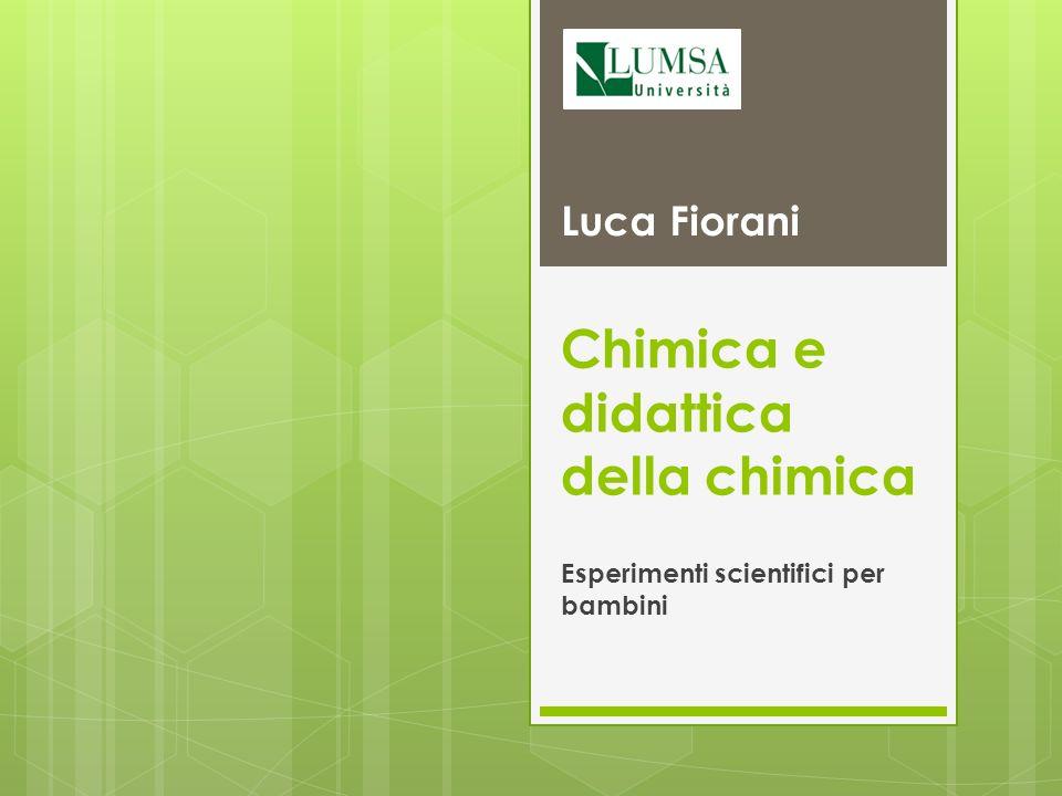 Chimica e didattica della chimica Esperimenti scientifici per bambini Luca Fiorani