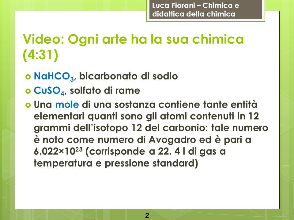 Luca Fiorani – Chimica e didattica della chimica Video: Ogni arte ha la sua chimica (4:31) NaHCO 3, bicarbonato di sodio CuSO 4, solfato di rame Una m