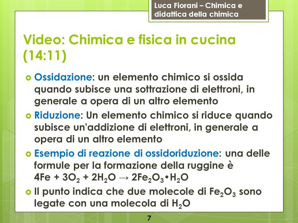 Luca Fiorani – Chimica e didattica della chimica Video: Chimica e fisica in cucina (14:11) Ossidazione: un elemento chimico si ossida quando subisce u