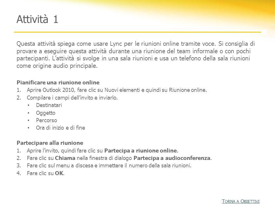 Attività 1 Questa attività spiega come usare Lync per le riunioni online tramite voce. Si consiglia di provare a eseguire questa attività durante una