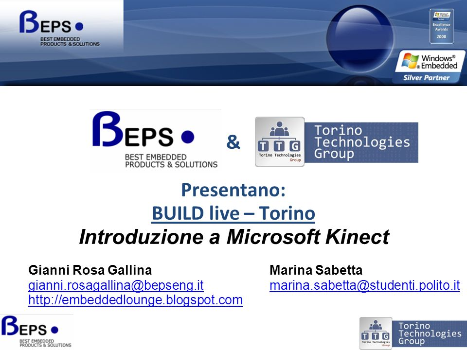 & Presentano: BUILD live – Torino Introduzione a Microsoft Kinect Gianni Rosa Gallina gianni.rosagallina@bepseng.it http://embeddedlounge.blogspot.com Marina Sabetta marina.sabetta@studenti.polito.it