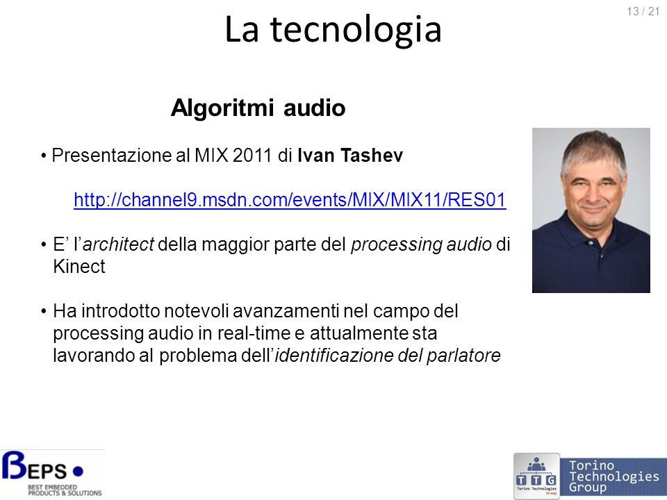 La tecnologia Algoritmi audio Presentazione al MIX 2011 di Ivan Tashev http://channel9.msdn.com/events/MIX/MIX11/RES01 E larchitect della maggior part