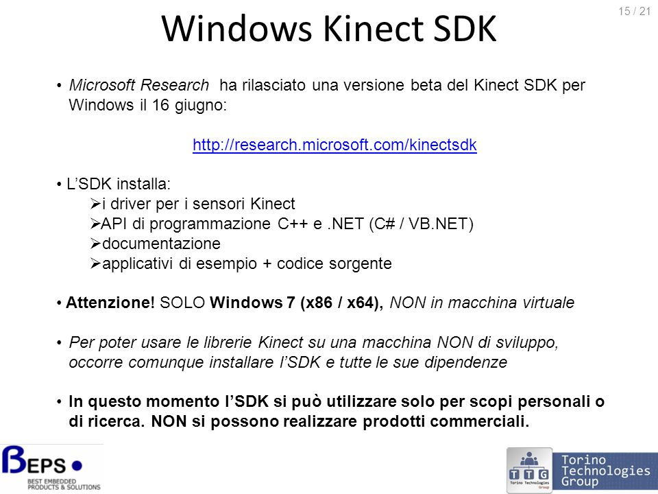 Windows Kinect SDK Microsoft Research ha rilasciato una versione beta del Kinect SDK per Windows il 16 giugno: http://research.microsoft.com/kinectsdk