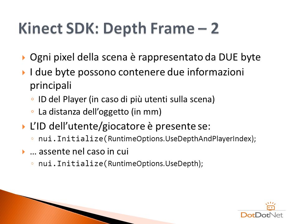 Ogni pixel della scena è rappresentato da DUE byte I due byte possono contenere due informazioni principali ID del Player (in caso di più utenti sulla