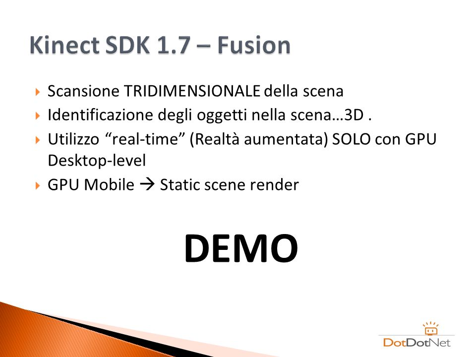 Scansione TRIDIMENSIONALE della scena Identificazione degli oggetti nella scena…3D. Utilizzo real-time (Realtà aumentata) SOLO con GPU Desktop-level G
