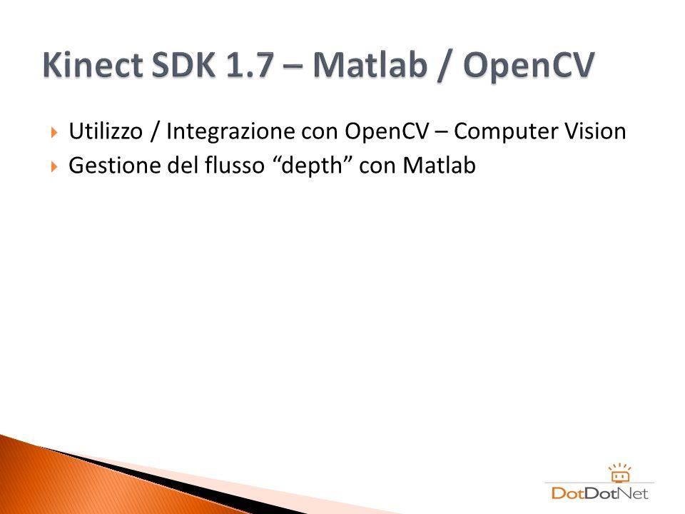 Utilizzo / Integrazione con OpenCV – Computer Vision Gestione del flusso depth con Matlab