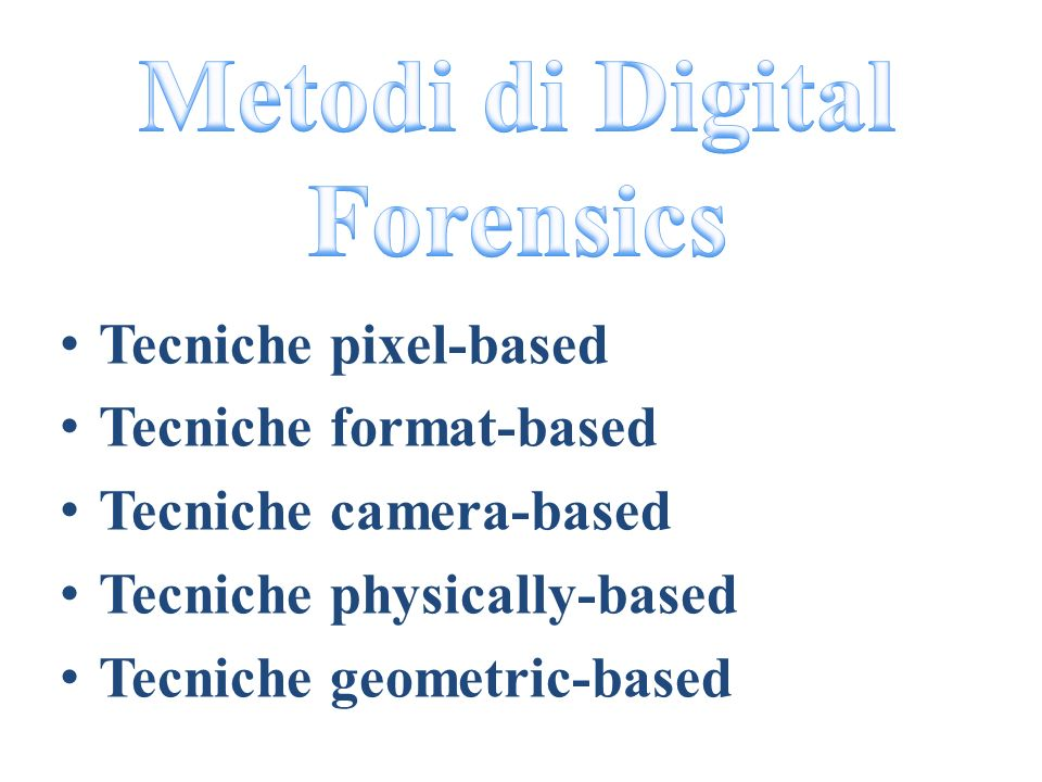 Tecniche pixel-based Tecniche format-based Tecniche camera-based Tecniche physically-based Tecniche geometric-based