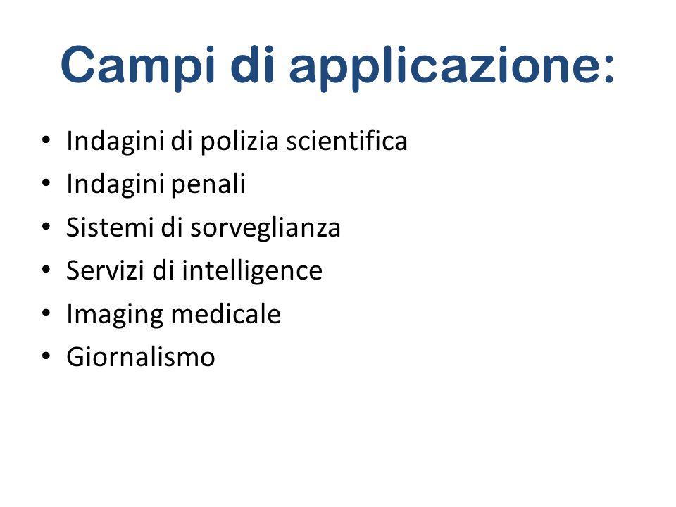 Campi di applicazione: Indagini di polizia scientifica Indagini penali Sistemi di sorveglianza Servizi di intelligence Imaging medicale Giornalismo