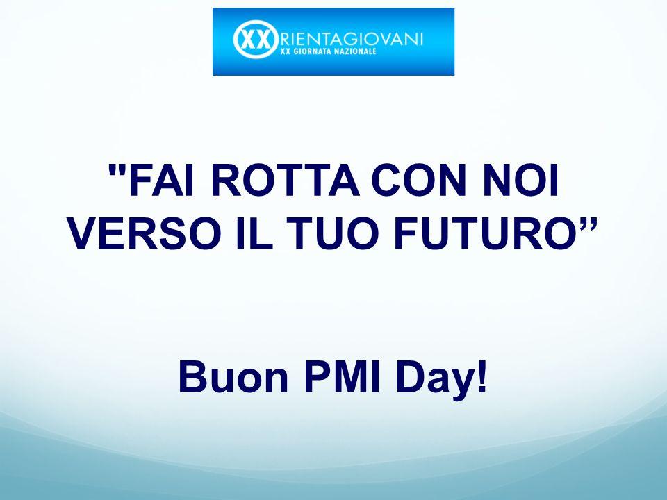FAI ROTTA CON NOI VERSO IL TUO FUTURO Buon PMI Day!