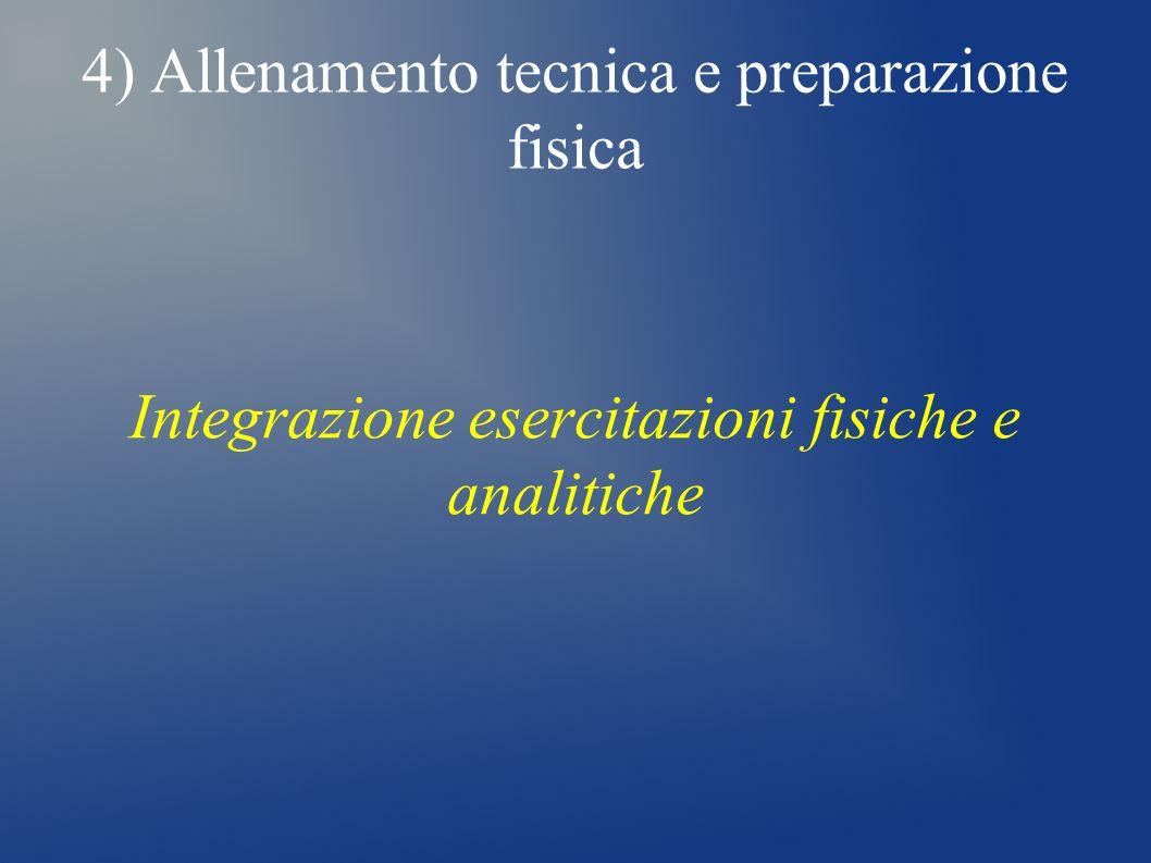 4) Allenamento tecnica e preparazione fisica Integrazione esercitazioni fisiche e analitiche