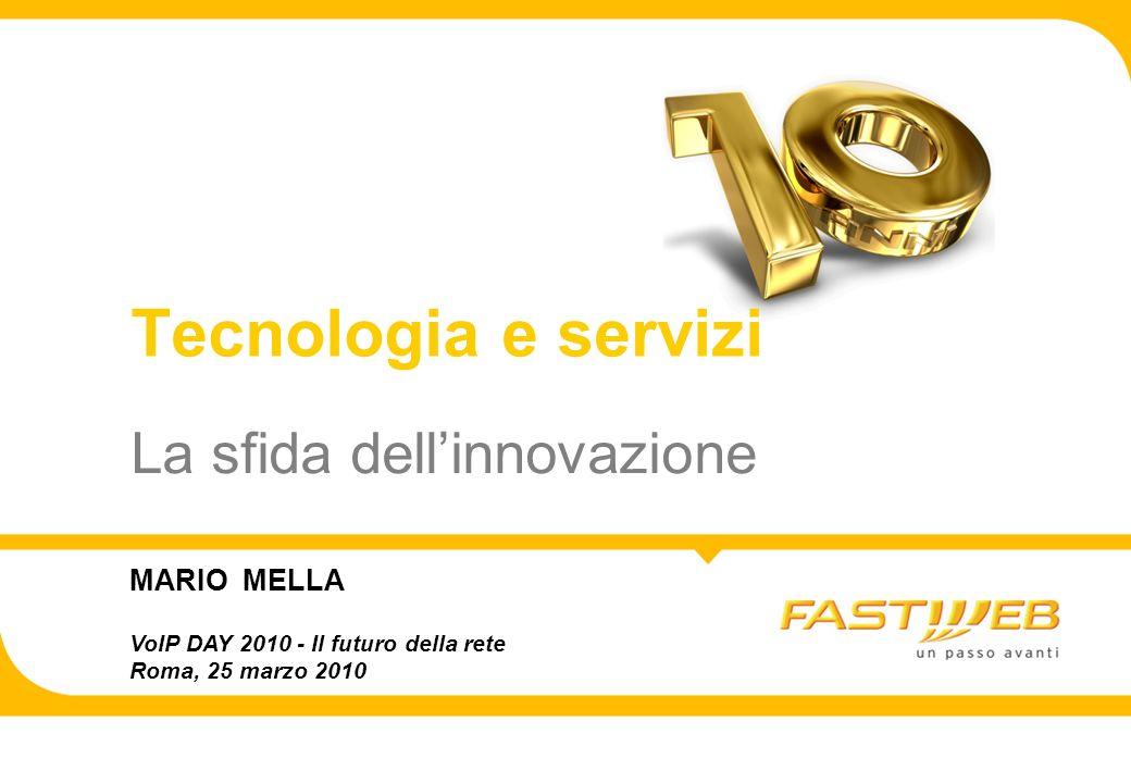 La sfida dellinnovazione Tecnologia e servizi MARIO MELLA VoIP DAY 2010 - Il futuro della rete Roma, 25 marzo 2010