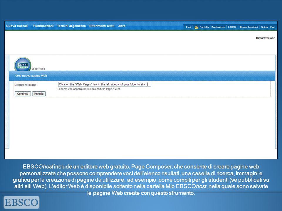 EBSCOhost include un editore web gratuito, Page Composer, che consente di creare pagine web personalizzate che possono comprendere voci dellelenco risultati, una casella di ricerca, immagini e grafica per la creazione di pagine da utilizzare, ad esempio, come compiti per gli studenti (se pubblicati su altri siti Web).