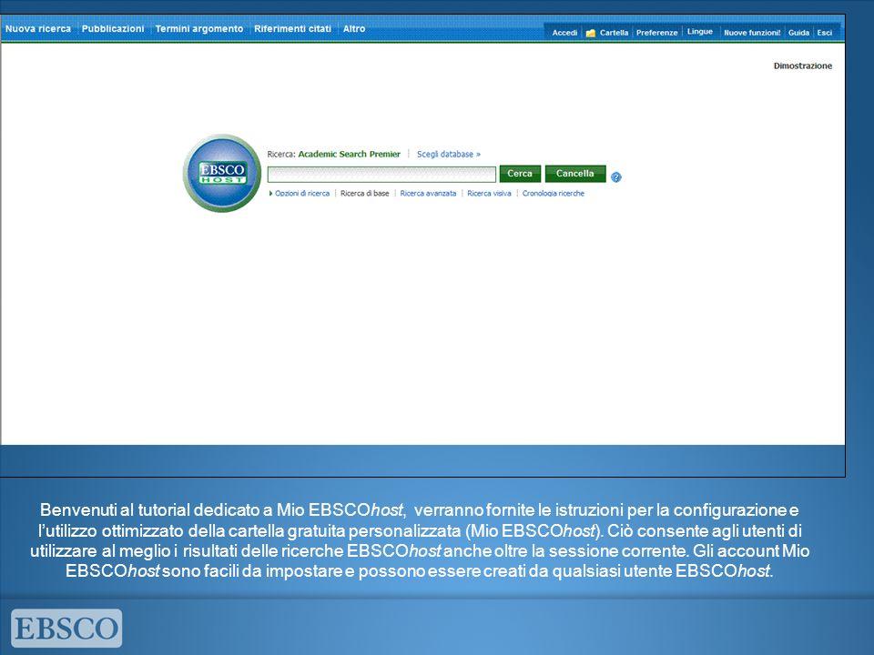 Benvenuti al tutorial dedicato a Mio EBSCOhost, verranno fornite le istruzioni per la configurazione e lutilizzo ottimizzato della cartella gratuita personalizzata (Mio EBSCOhost).