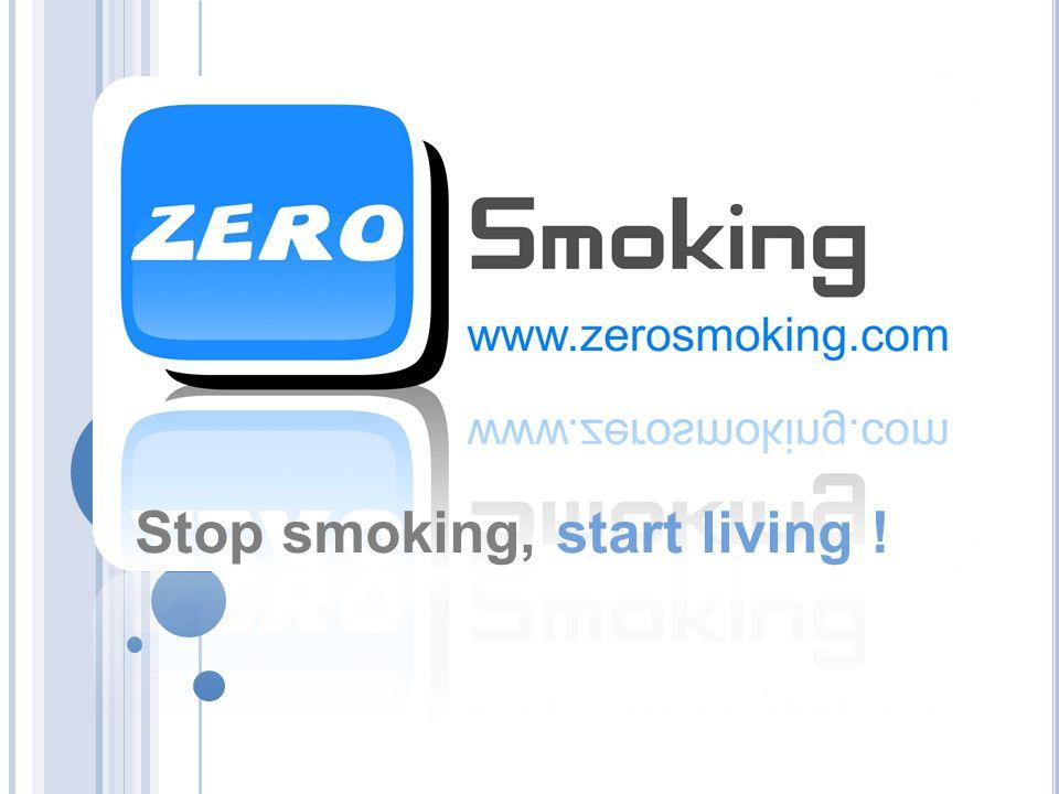 Stop smoking, start living ! www.zerosmoking.com