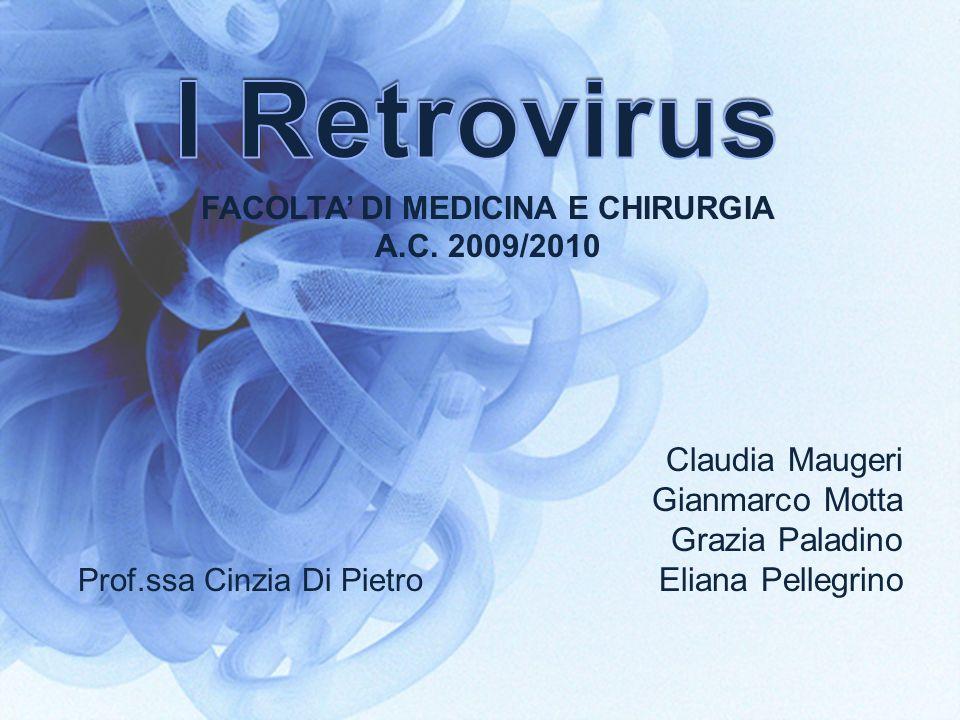 Claudia Maugeri Gianmarco Motta Grazia Paladino Eliana Pellegrino Prof.ssa Cinzia Di Pietro FACOLTA DI MEDICINA E CHIRURGIA A.C. 2009/2010