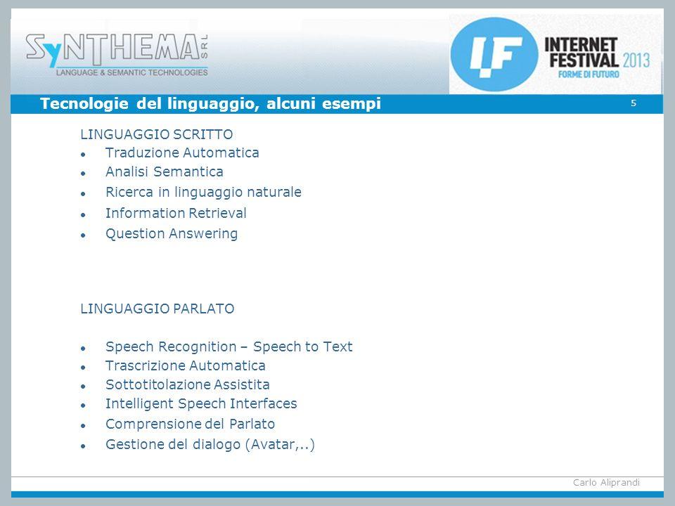 Tecnologie del linguaggio, alcuni esempi LINGUAGGIO SCRITTO l Traduzione Automatica l Analisi Semantica l Ricerca in linguaggio naturale l Information