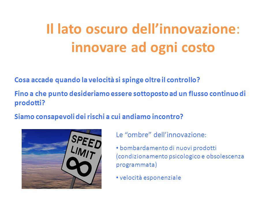 Il lato oscuro dellinnovazione: innovare ad ogni costo Cosa accade quando la velocità si spinge oltre il controllo.