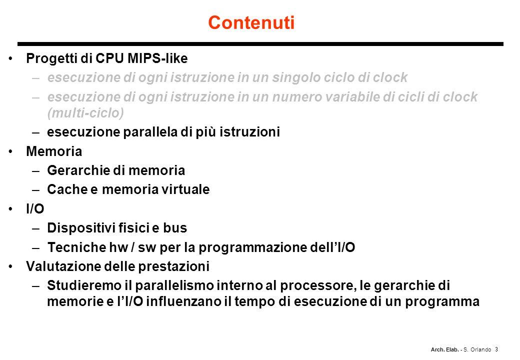Arch. Elab. - S. Orlando Contenuti Progetti di CPU MIPS-like –esecuzione di ogni istruzione in un singolo ciclo di clock –esecuzione di ogni istruzion
