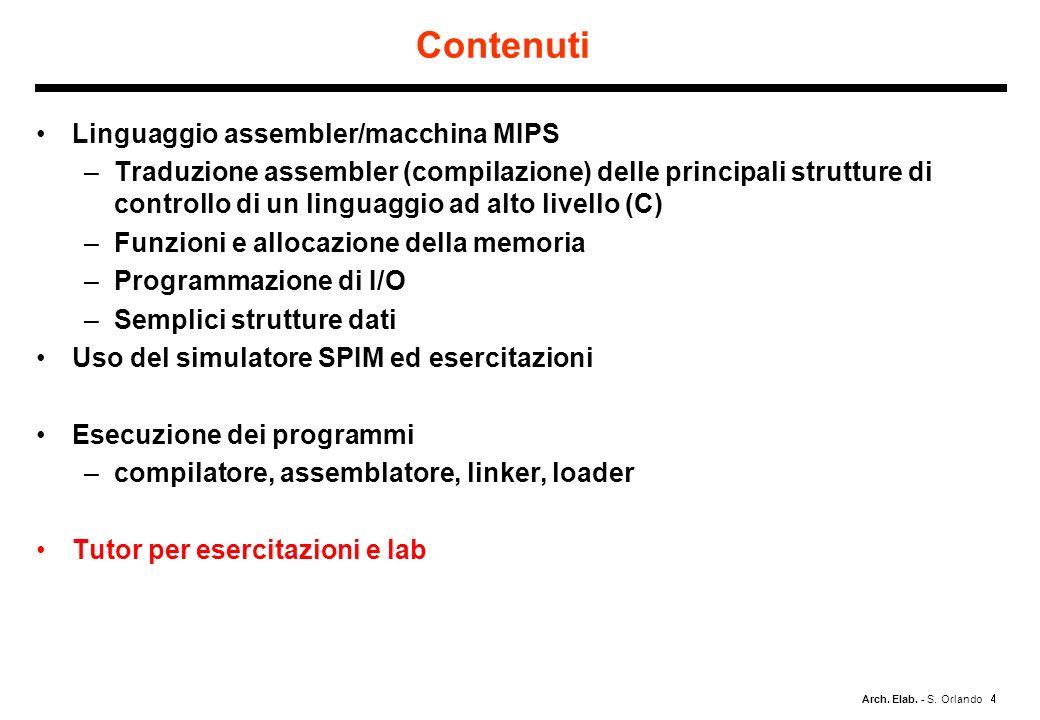 Arch. Elab. - S. Orlando Contenuti Linguaggio assembler/macchina MIPS –Traduzione assembler (compilazione) delle principali strutture di controllo di