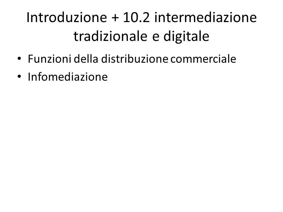 Introduzione + 10.2 intermediazione tradizionale e digitale Funzioni della distribuzione commerciale Infomediazione