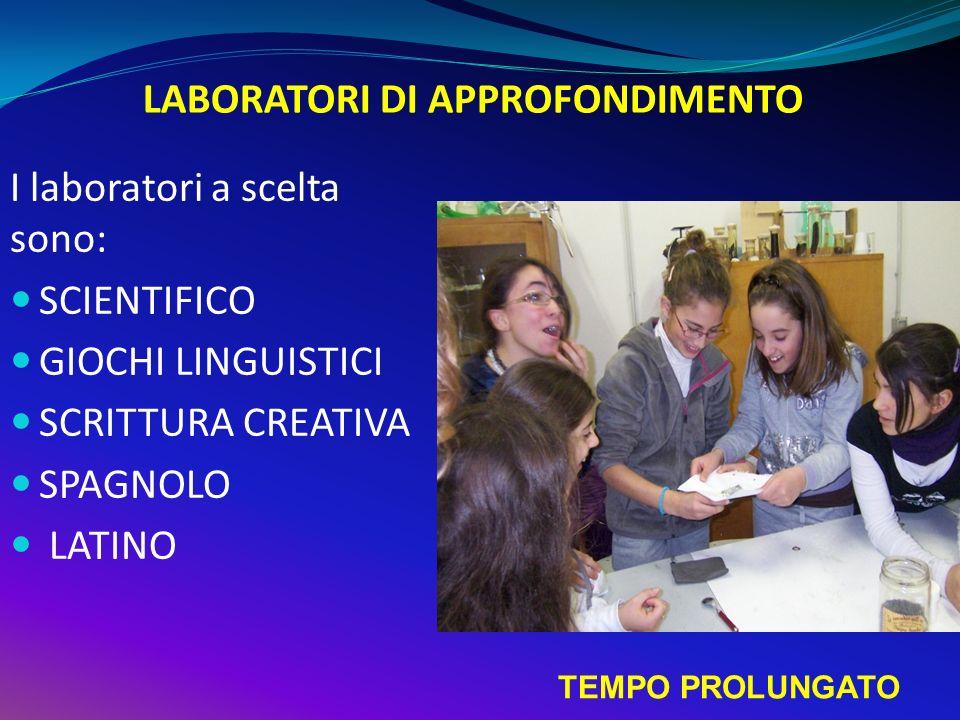 LABORATORI DI APPROFONDIMENTO I laboratori a scelta sono: SCIENTIFICO GIOCHI LINGUISTICI SCRITTURA CREATIVA SPAGNOLO LATINO TEMPO PROLUNGATO