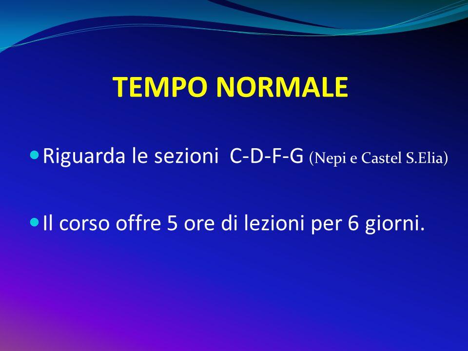 TEMPO NORMALE Riguarda le sezioni C-D-F-G (Nepi e Castel S.Elia) Il corso offre 5 ore di lezioni per 6 giorni.