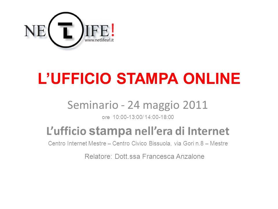 LUFFICIO STAMPA ONLINE Seminario - 24 maggio 2011 ore 10:00-13:00/ 14:00-18:00 Lufficio stampa nellera di Internet Centro Internet Mestre – Centro Civ