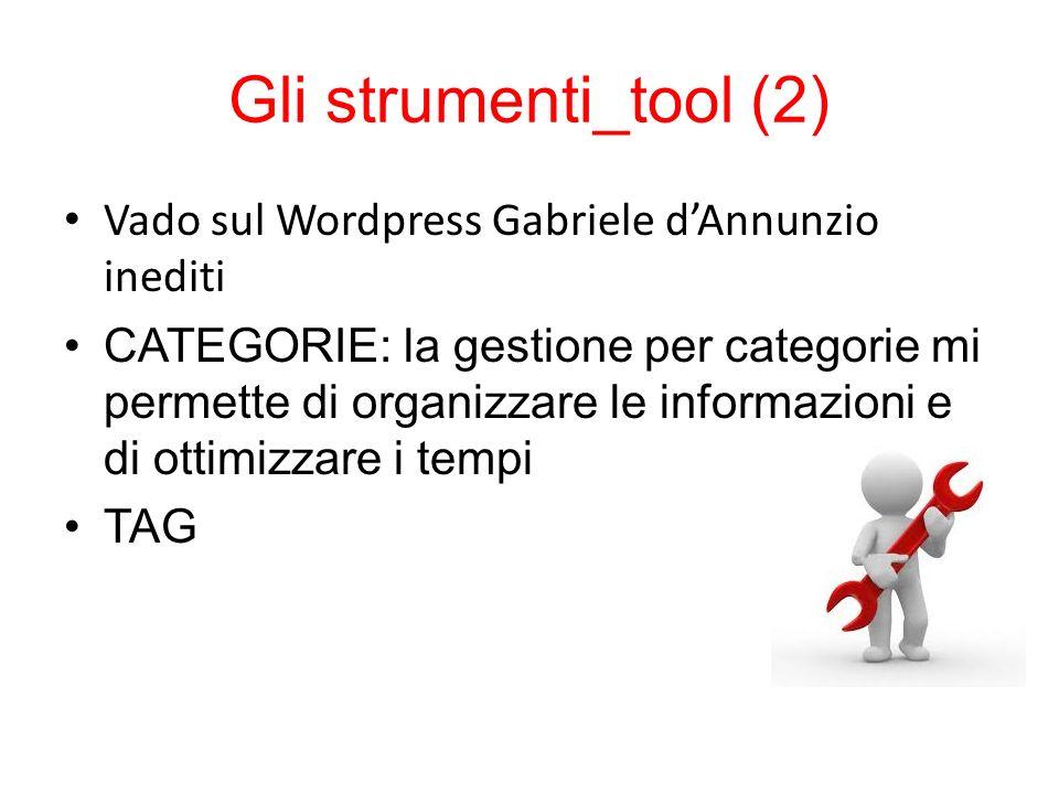 Gli strumenti_tool (2) Vado sul Wordpress Gabriele dAnnunzio inediti CATEGORIE: la gestione per categorie mi permette di organizzare le informazioni e